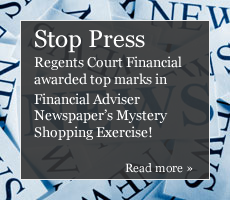 Stop Press - Regents Court Financial awarded top marks in Financial Adviser Newspaper's Mystery Shopping Exercise! Read more »